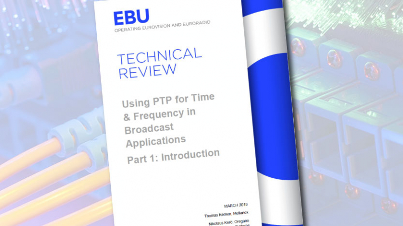 EBU-Tech-Review published PTP in Broadcasting Part 1